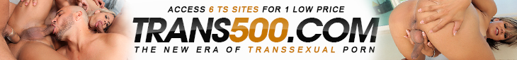 Trans 500 The New Standard for Shemale Sites!